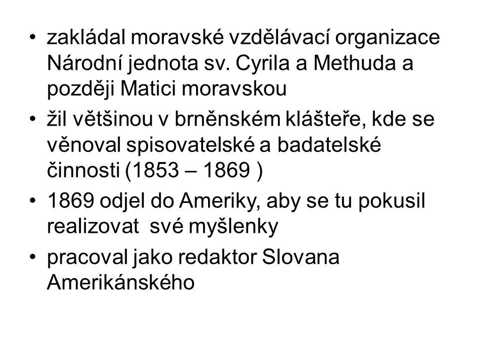 zakládal moravské vzdělávací organizace Národní jednota sv. Cyrila a Methuda a později Matici moravskou žil většinou v brněnském klášteře, kde se věno