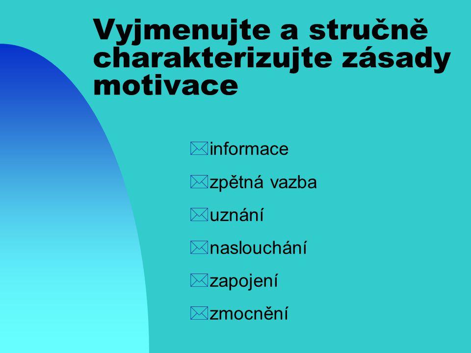 Maslowova motivační pyramida Možnost seberealizace Váženost okolím-uspokojení z práce Sociální potřeby Pocit bezpečí - existenční potřeby Fyziologické