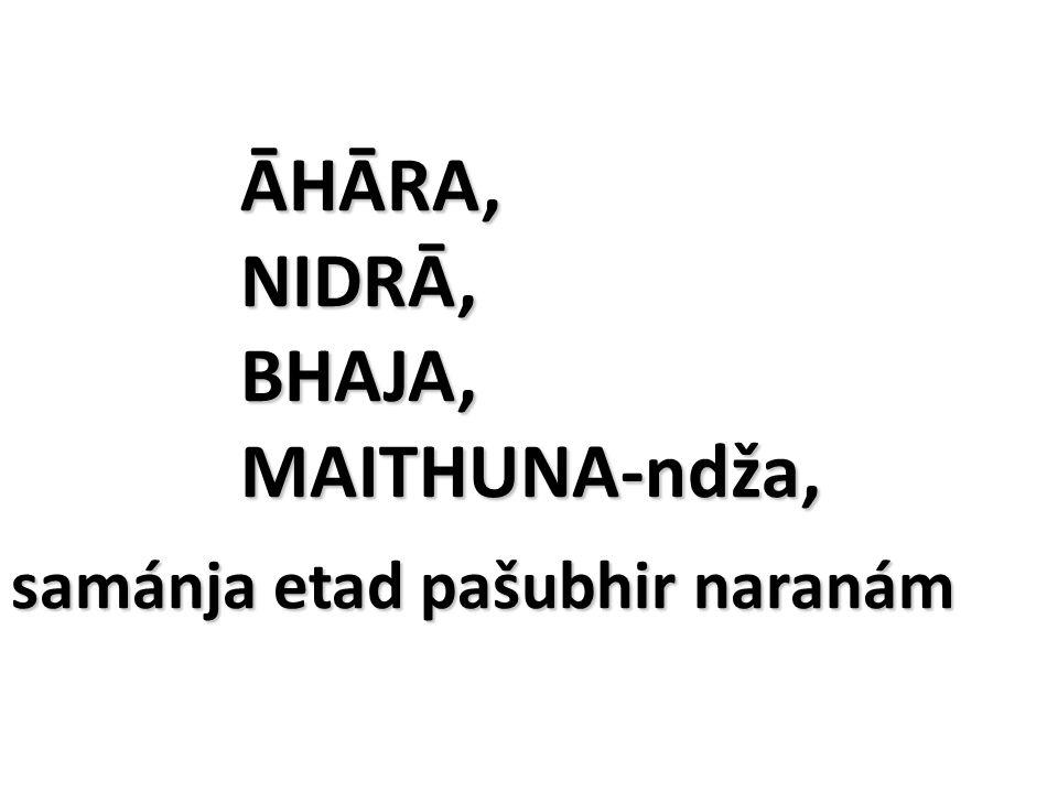 ĀHĀRA, NIDRĀ, BHAJA, MAITHUNA-ndža, samánja etad pašubhir naranám ĀHĀRA, NIDRĀ, BHAJA, MAITHUNA-ndža, samánja etad pašubhir naranám