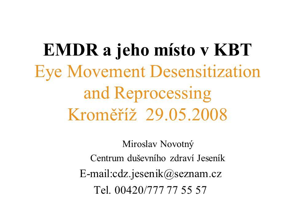 EMDR a jeho místo v KBT Eye Movement Desensitization and Reprocessing Kroměříž 29.05.2008 Miroslav Novotný Centrum duševního zdraví Jeseník E-mail:cdz