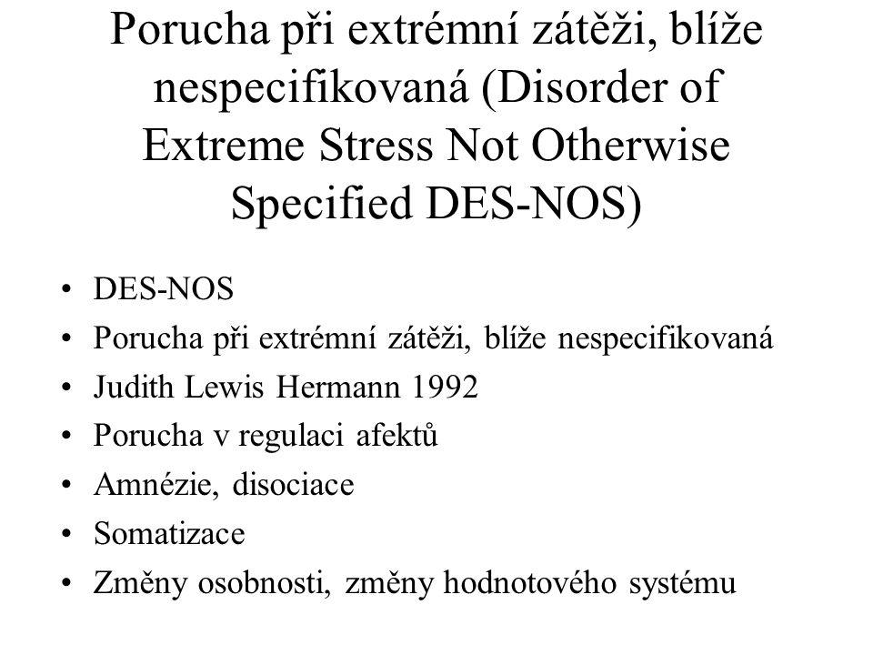 Porucha při extrémní zátěži, blíže nespecifikovaná (Disorder of Extreme Stress Not Otherwise Specified DES-NOS) DES-NOS Porucha při extrémní zátěži, b