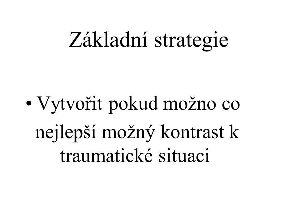 Základní strategie Vytvořit pokud možno co nejlepší možný kontrast k traumatické situaci
