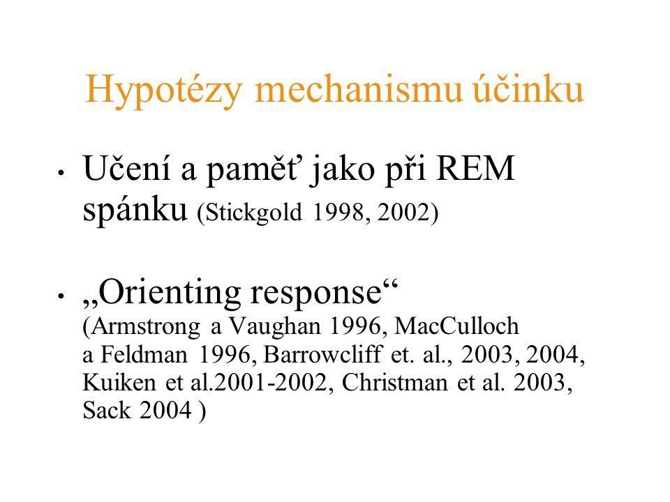 """Hypotézy mechanismu účinku Učení a paměť jako při REM spánku (Stickgold 1998, 2002) """"Orienting response"""" (Armstrong a Vaughan 1996, MacCulloch a Feldm"""