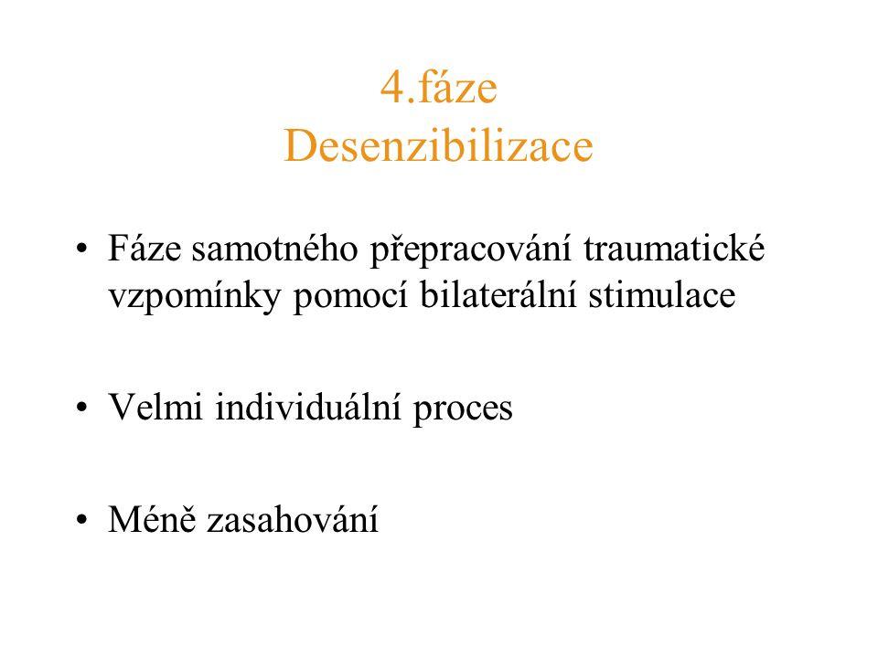 4.fáze Desenzibilizace Fáze samotného přepracování traumatické vzpomínky pomocí bilaterální stimulace Velmi individuální proces Méně zasahování