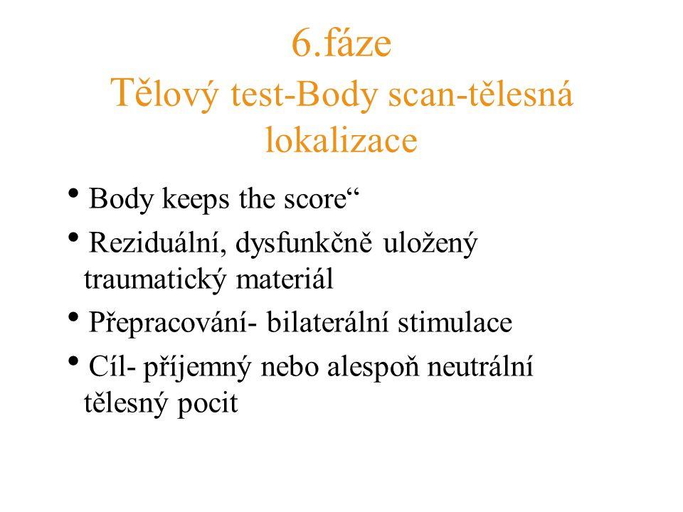 """6.fáze Tě lový test-Body scan-tělesná lokalizace  Body keeps the score""""  Reziduální, dysfunkčně uložený traumatický materiál  Přepracování- bilater"""