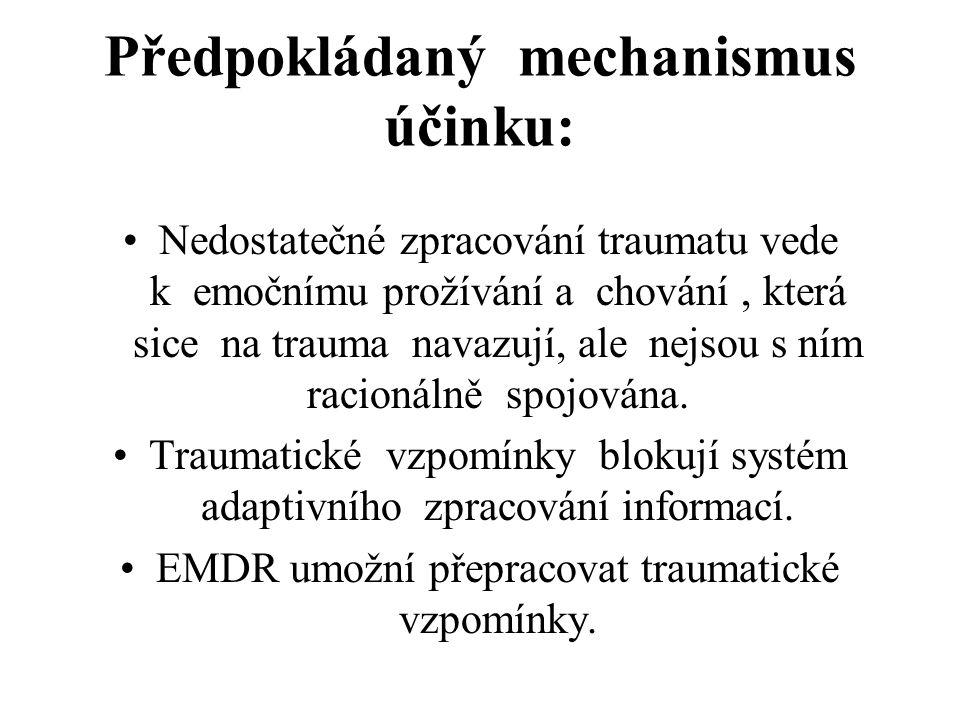 Předpokládaný mechanismus účinku: Nedostatečné zpracování traumatu vede k emočnímu prožívání a chování, která sice na trauma navazují, ale nejsou s ní