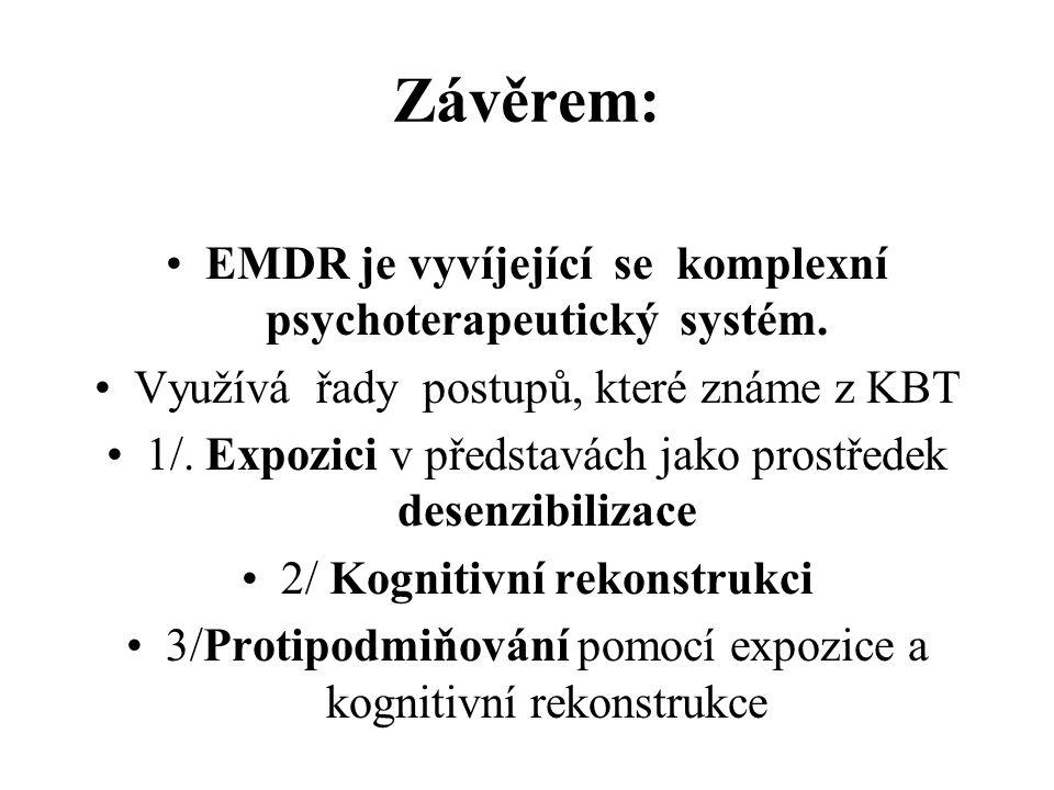 Závěrem: EMDR je vyvíjející se komplexní psychoterapeutický systém. Využívá řady postupů, které známe z KBT 1/. Expozici v představách jako prostředek