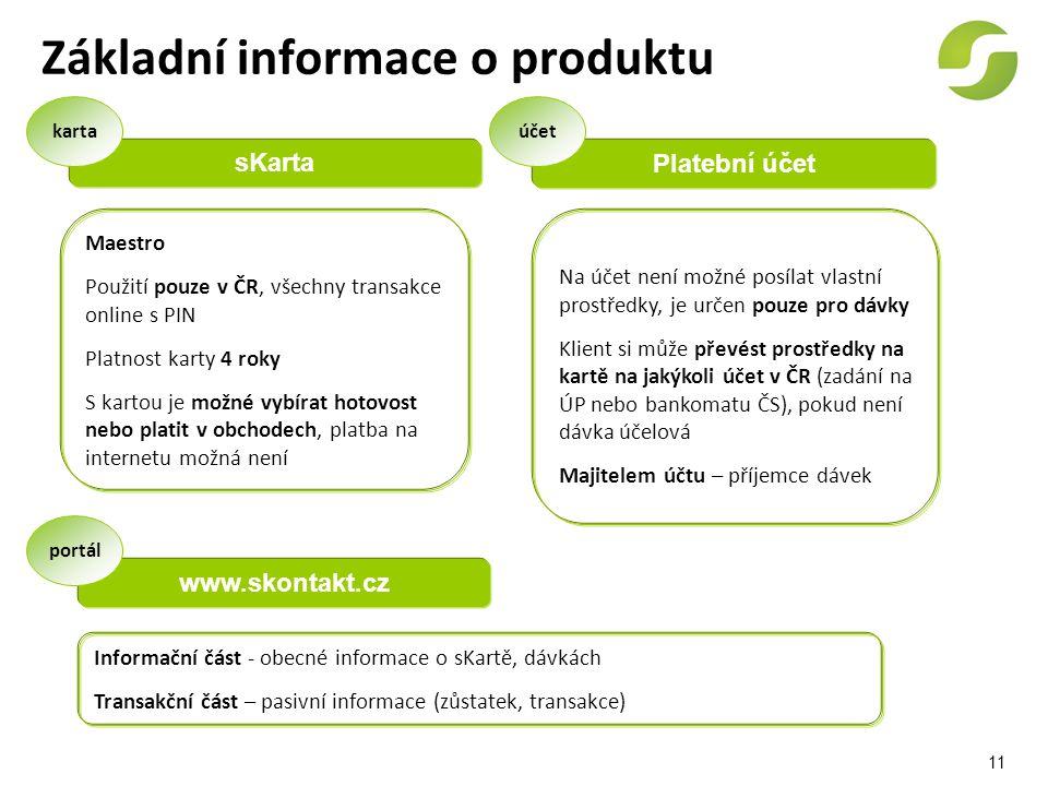 11 Základní informace o produktu sKarta Maestro Použití pouze v ČR, všechny transakce online s PIN Platnost karty 4 roky S kartou je možné vybírat hot
