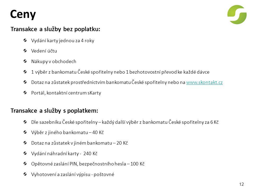 12 Ceny Transakce a služby bez poplatku: Vydání karty jednou za 4 roky Vedení účtu Nákupy v obchodech 1 výběr z bankomatu České spořitelny nebo 1 bezh