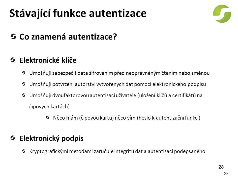 28 Stávající funkce autentizace Co znamená autentizace? Elektronické klíče Umožňují zabezpečit data šifrováním před neoprávněným čtením nebo změnou Um