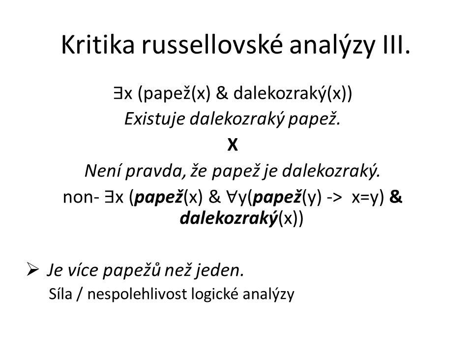 Kritika russellovské analýzy III. ∃ x (papež(x) & dalekozraký(x)) Existuje dalekozraký papež. X Není pravda, že papež je dalekozraký. non- ∃ x (papež(