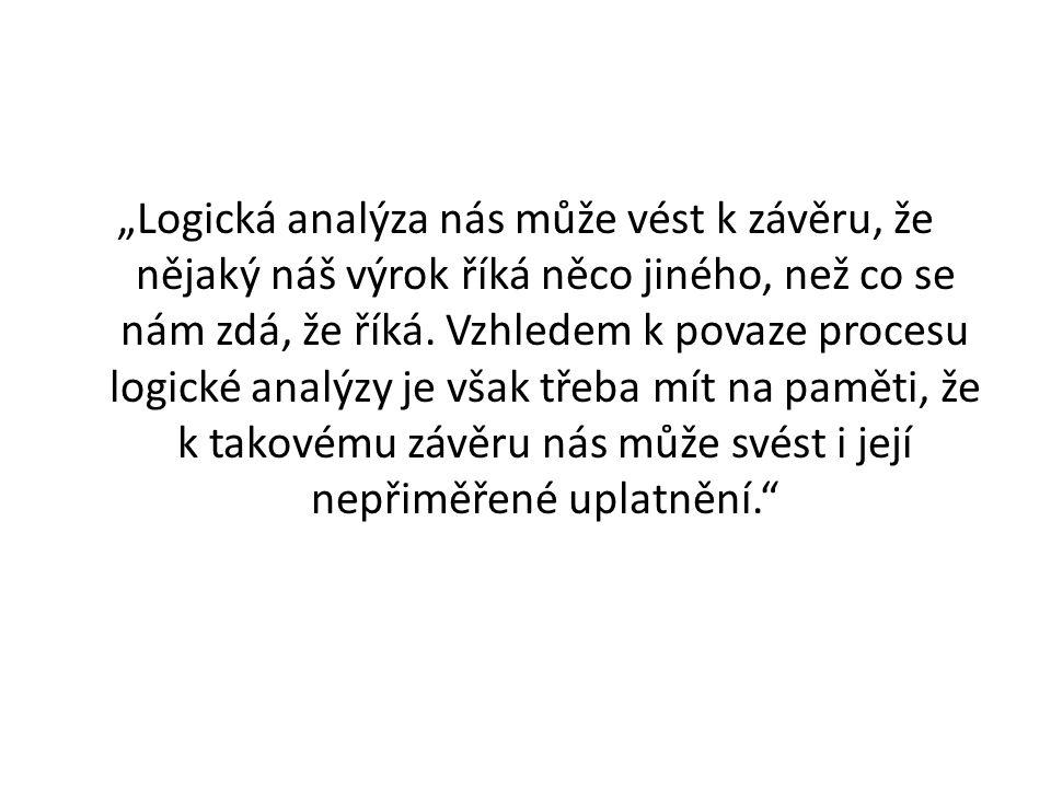 """""""Logická analýza nás může vést k závěru, že nějaký náš výrok říká něco jiného, než co se nám zdá, že říká. Vzhledem k povaze procesu logické analýzy j"""