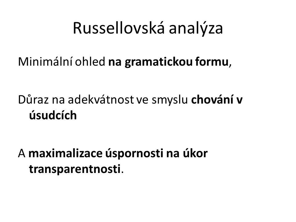 Russellovská analýza Minimální ohled na gramatickou formu, Důraz na adekvátnost ve smyslu chování v úsudcích A maximalizace úspornosti na úkor transparentnosti.
