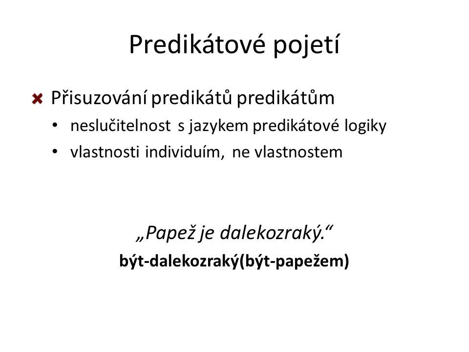 """Predikátové pojetí Přisuzování predikátů predikátům neslučitelnost s jazykem predikátové logiky vlastnosti individuím, ne vlastnostem """"Papež je dalekozraký. být-dalekozraký(být-papežem)"""