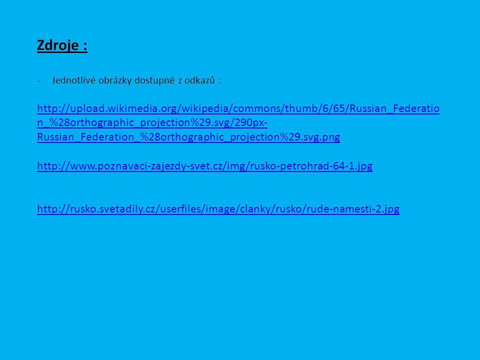 Zdroje : -Jednotlivé obrázky dostupné z odkazů : http://upload.wikimedia.org/wikipedia/commons/thumb/6/65/Russian_Federatio n_%28orthographic_projecti
