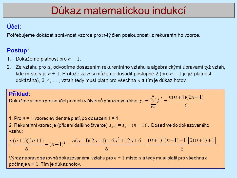 Příklad: Dokažme vzorec pro součet prvních n čtverců přirozených čísel. 1. Pro n = 1 vzorec evidentně platí, po dosazení 1 = 1. 2. Rekurentní vzorec j