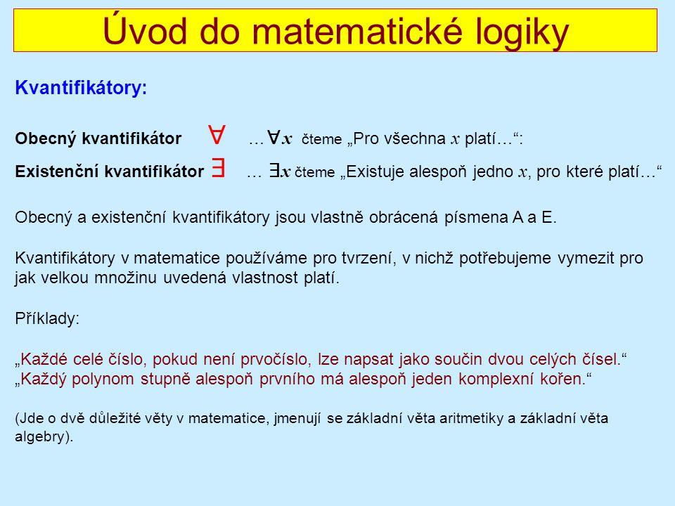 """Úvod do matematické logiky Kvantifikátory: Obecný kvantifikátor ∀ … ∀ x čteme """"Pro všechna x platí… : Existenční kvantifikátor ∃ … ∃ x čteme """"Existuje alespoň jedno x, pro které platí… Obecný a existenční kvantifikátory jsou vlastně obrácená písmena A a E."""