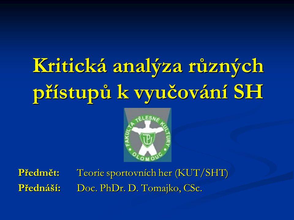 Kritická analýza různých přístupů k vyučování SH Předmět: Teorie sportovních her (KUT/SHT) Přednáší: Doc.
