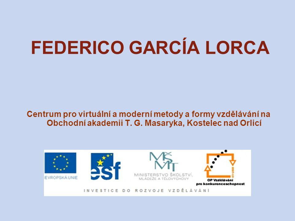 FEDERICO GARCÍA LORCA Centrum pro virtuální a moderní metody a formy vzdělávání na Obchodní akademii T. G. Masaryka, Kostelec nad Orlicí