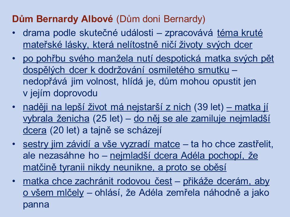Dům Bernardy Albové (Dům doni Bernardy) drama podle skutečné události – zpracovává téma kruté mateřské lásky, která nelítostně ničí životy svých dcer