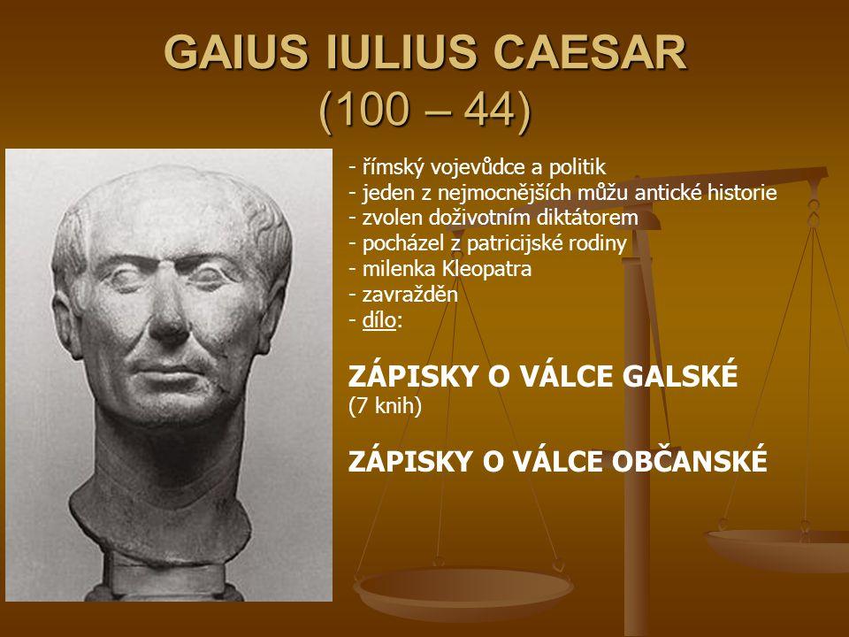 PUBLIUS VERGILIUS MARO (70 – 19) - nejslavnější římský básník Augustovy doby - epický básník - studoval rétoriku, filozofii, matematiku - po celý život ho finančně zajišťoval bohatý příznivec umění Maecenas (mecenáš) - d- dílo: GEORGICA (Zpěvy rolnické) – didaktický epos věnovaný praktickým radám o pěstování obilí, chovu dobytka, oslavě prostého venkovského života BUCOLICA (Zpěvy pastýřské) – oslava idylického života pastýřů, 10 básní AENEIS – národní hrdinský epos (9 896 veršů, 12 zpěvů), útěk trojského hrdiny Aenea z hořící Tróje, jeho bloudění po moři a šťastné přistání v Latiu, je pokládán za bájného zakladatele Říma