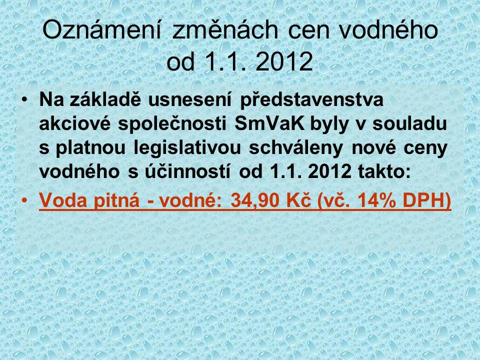 Oznámení změnách cen vodného od 1.1. 2012 Na základě usnesení představenstva akciové společnosti SmVaK byly v souladu s platnou legislativou schváleny