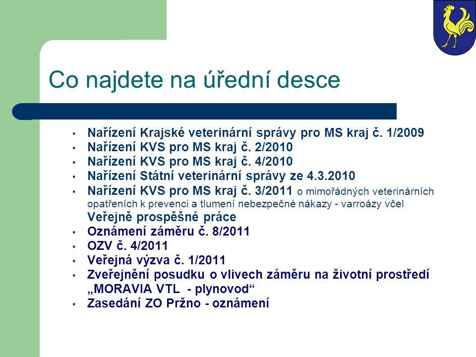 Co najdete na úřední desce Nařízení Krajské veterinární správy pro MS kraj č. 1/2009 Nařízení KVS pro MS kraj č. 2/2010 Nařízení KVS pro MS kraj č. 4/
