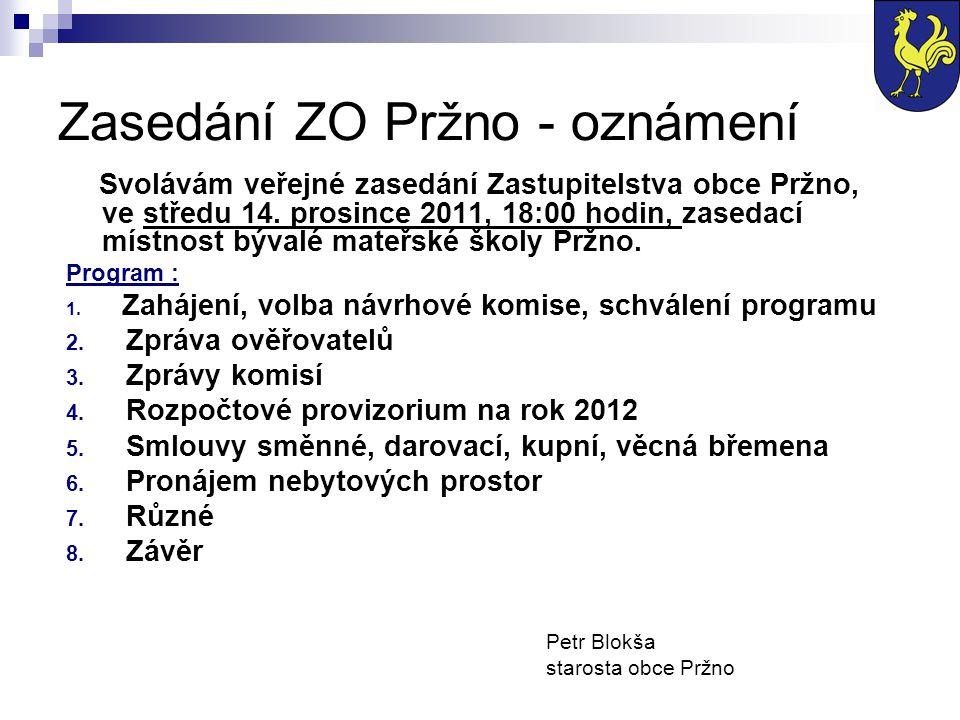 Svolávám veřejné zasedání Zastupitelstva obce Pržno, ve středu 14. prosince 2011, 18:00 hodin, zasedací místnost bývalé mateřské školy Pržno. Program