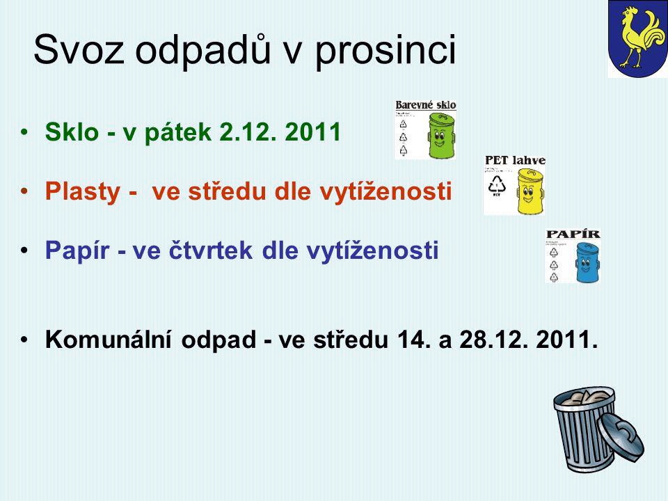 Svoz odpadů v prosinci Sklo - v pátek 2.12. 2011 Plasty - ve středu dle vytíženosti Papír - ve čtvrtek dle vytíženosti Komunální odpad - ve středu 14.
