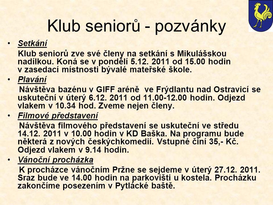 Klub seniorů - pozvánky Setkání Klub seniorů zve své členy na setkání s Mikulášskou nadílkou. Koná se v pondělí 5.12. 2011 od 15.00 hodin v zasedací m