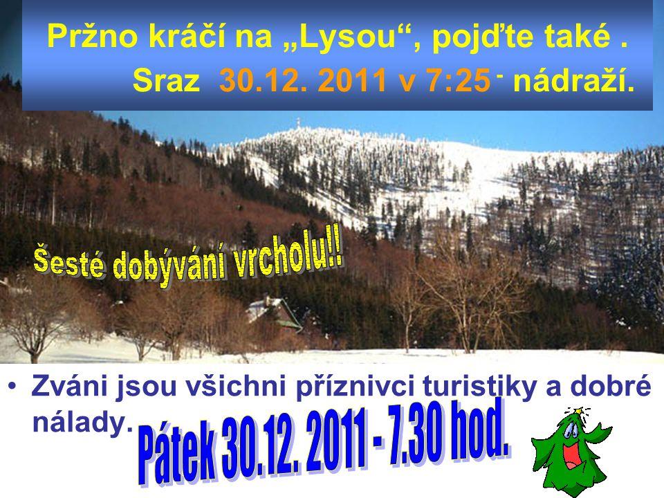 """Pržno kráčí na """"Lysou"""", pojďte také. Sraz 30.12. 2011 v 7:25 - nádraží. Zváni jsou všichni příznivci turistiky a dobré nálady."""