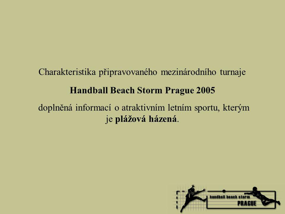 Charakteristika připravovaného mezinárodního turnaje Handball Beach Storm Prague 2005 doplněná informací o atraktivním letním sportu, kterým je plážová házená.