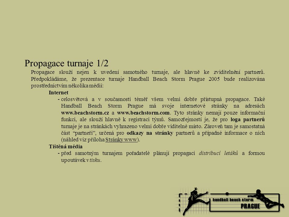 Propagace turnaje 1/2 Propagace slouží nejen k uvedení samotného turnaje, ale hlavně ke zviditelnění partnerů. Předpokládáme, že prezentace turnaje Ha