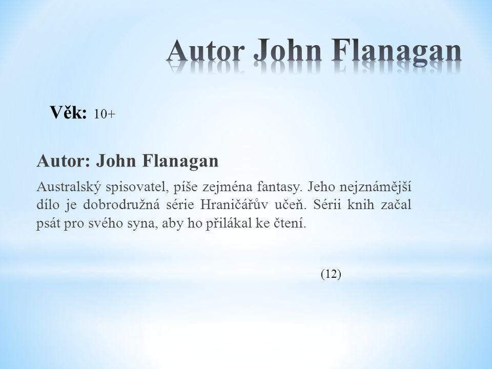 Autor: John Flanagan Australský spisovatel, píše zejména fantasy. Jeho nejznámější dílo je dobrodružná série Hraničářův učeň. Sérii knih začal psát pr