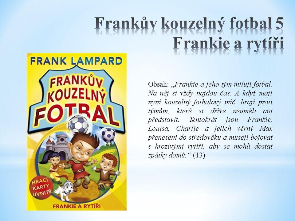 """Obsah: """"Frankie a jeho tým milují fotbal. Na něj si vždy najdou čas. A když mají nyní kouzelný fotbalový míč, hrají proti týmům, které si dříve neuměl"""
