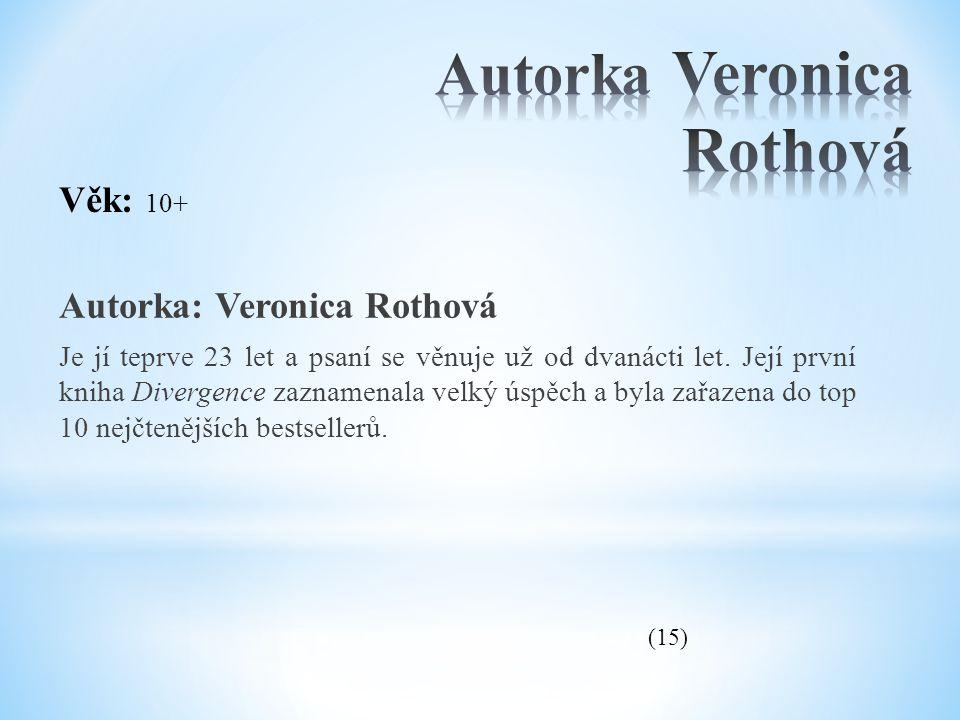 Autorka: Veronica Rothová Je jí teprve 23 let a psaní se věnuje už od dvanácti let. Její první kniha Divergence zaznamenala velký úspěch a byla zařaze