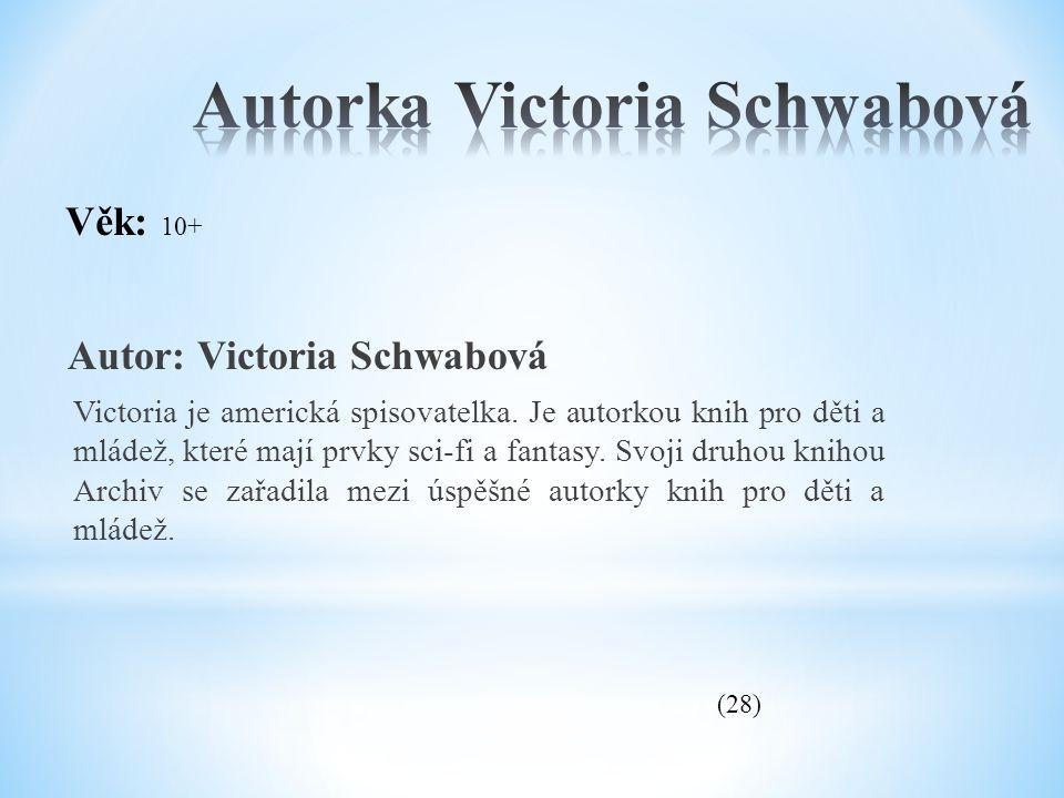 Autor: Victoria Schwabová Victoria je americká spisovatelka. Je autorkou knih pro děti a mládež, které mají prvky sci-fi a fantasy. Svoji druhou kniho