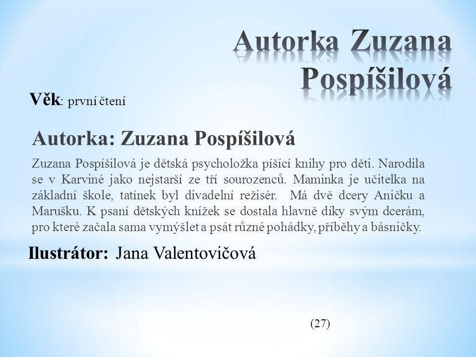 Autorka: Zuzana Pospíšilová Zuzana Pospíšilová je dětská psycholožka píšící knihy pro děti. Narodila se v Karviné jako nejstarší ze tří sourozenců. Ma