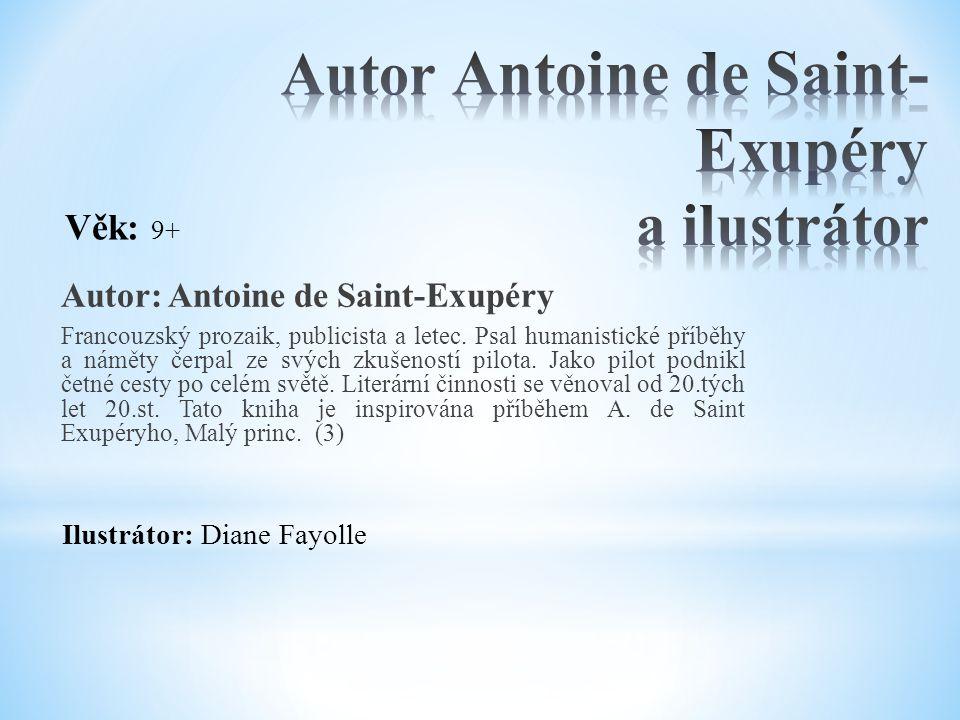 Autor: Antoine de Saint-Exupéry Francouzský prozaik, publicista a letec. Psal humanistické příběhy a náměty čerpal ze svých zkušeností pilota. Jako pi