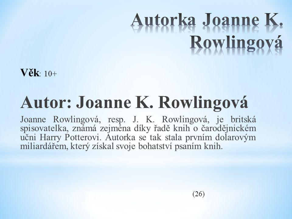 Autor: Joanne K. Rowlingová Joanne Rowlingová, resp. J. K. Rowlingová, je britská spisovatelka, známá zejména díky řadě knih o čarodějnickém učni Harr