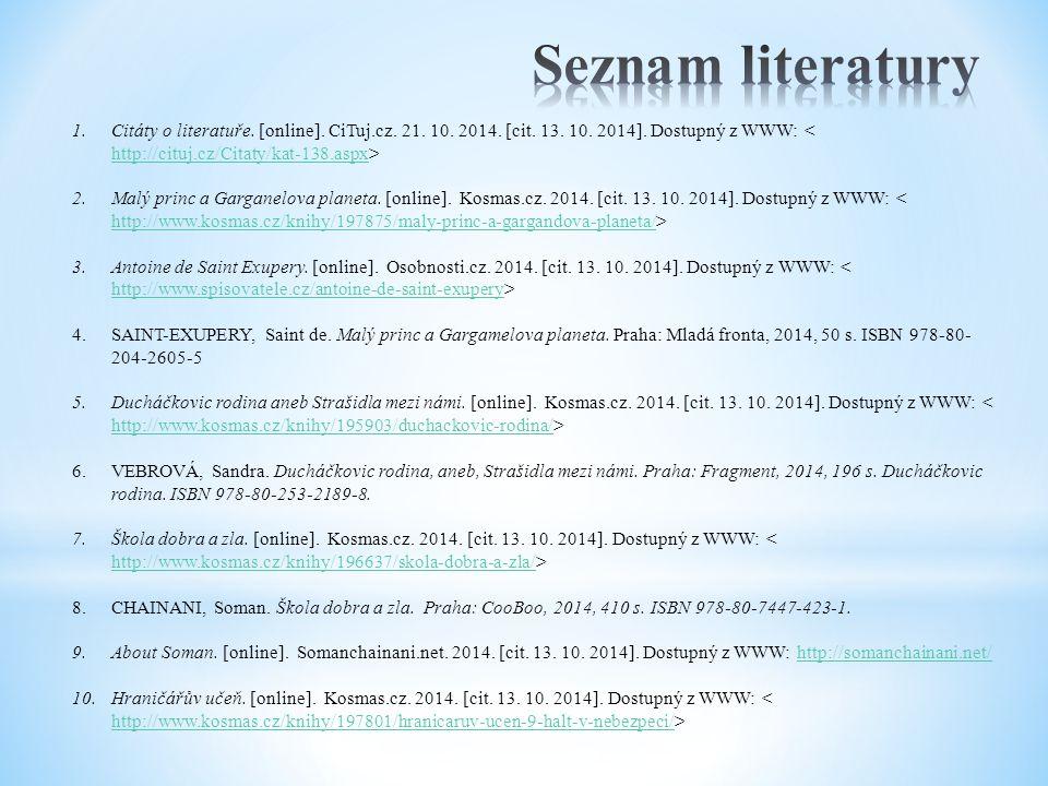1.Citáty o literatuře. [online]. CiTuj.cz. 21. 10. 2014. [cit. 13. 10. 2014]. Dostupný z WWW: http://cituj.cz/Citaty/kat-138.aspx 2.Malý princ a Garga