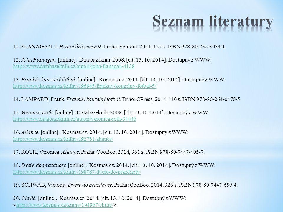 11. FLANAGAN, J. Hraničářův učen 9. Praha: Egmont, 2014. 427 s. ISBN 978-80-252-3054-1 12. John Flanagan. [online]. Databazeknih. 2008. [cit. 13. 10.