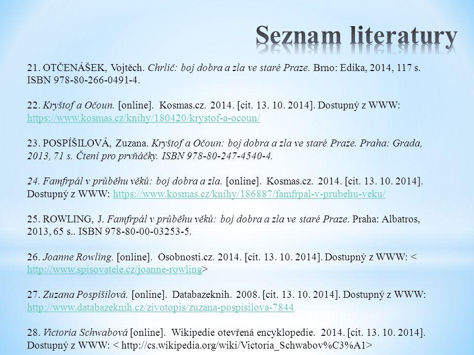 21. OTČENÁŠEK, Vojtěch. Chrlič: boj dobra a zla ve staré Praze. Brno: Edika, 2014, 117 s. ISBN 978-80-266-0491-4. 22. Kryštof a Očoun. [online]. Kosma