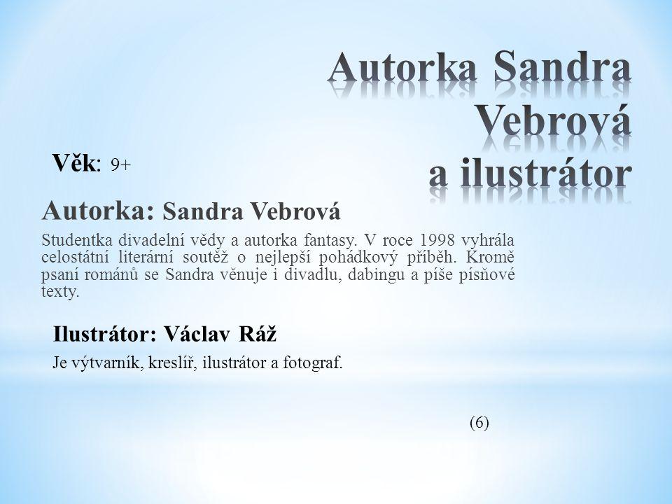 Autorka: Sandra Vebrová Studentka divadelní vědy a autorka fantasy. V roce 1998 vyhrála celostátní literární soutěž o nejlepší pohádkový příběh. Kromě
