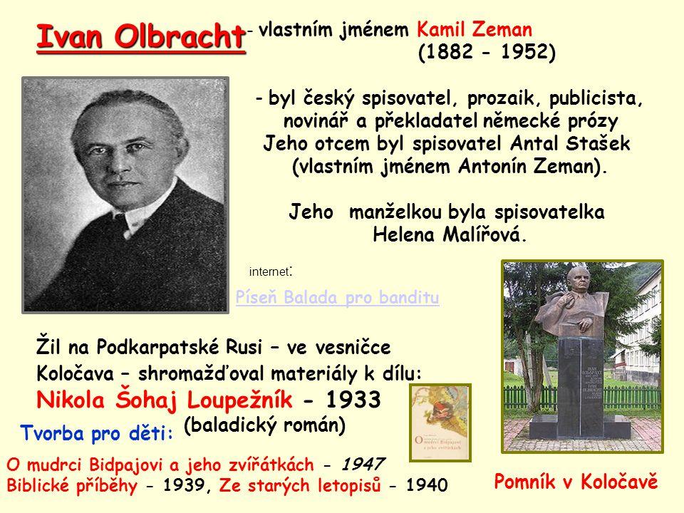 Ivan Olbracht - vlastním jménem Kamil Zeman (1882 - 1952) - byl český spisovatel, prozaik, publicista, novinář a překladatel německé prózy Jeho otcem