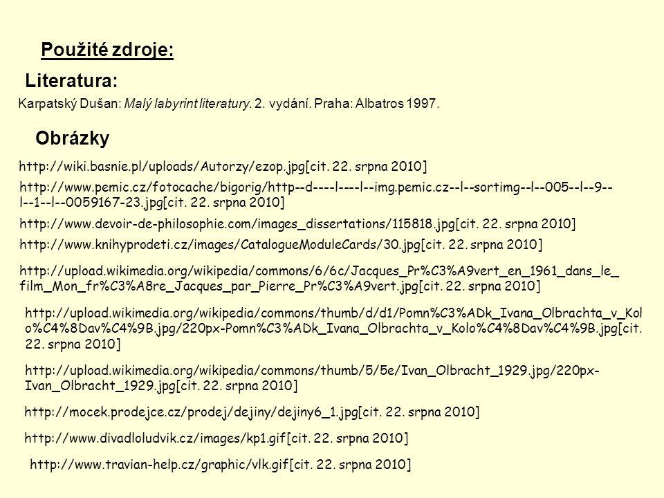 Použité zdroje: Literatura: Obrázky Karpatský Dušan: Malý labyrint literatury. 2. vydání. Praha: Albatros 1997. http://wiki.basnie.pl/uploads/Autorzy/