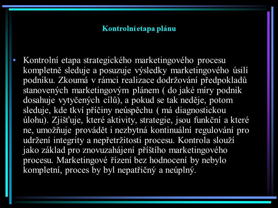 Kontrolní etapa plánu Kontrolní etapa strategického marketingového procesu kompletně sleduje a posuzuje výsledky marketingového úsilí podniku. Zkoumá