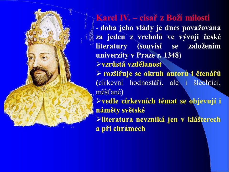 Karel IV. – syn Jana Lucemburského a Elišky Přemyslovny - úspěšný český král a římský císař - velmi vzdělaný, měl jazykové a literární nadání - všemož