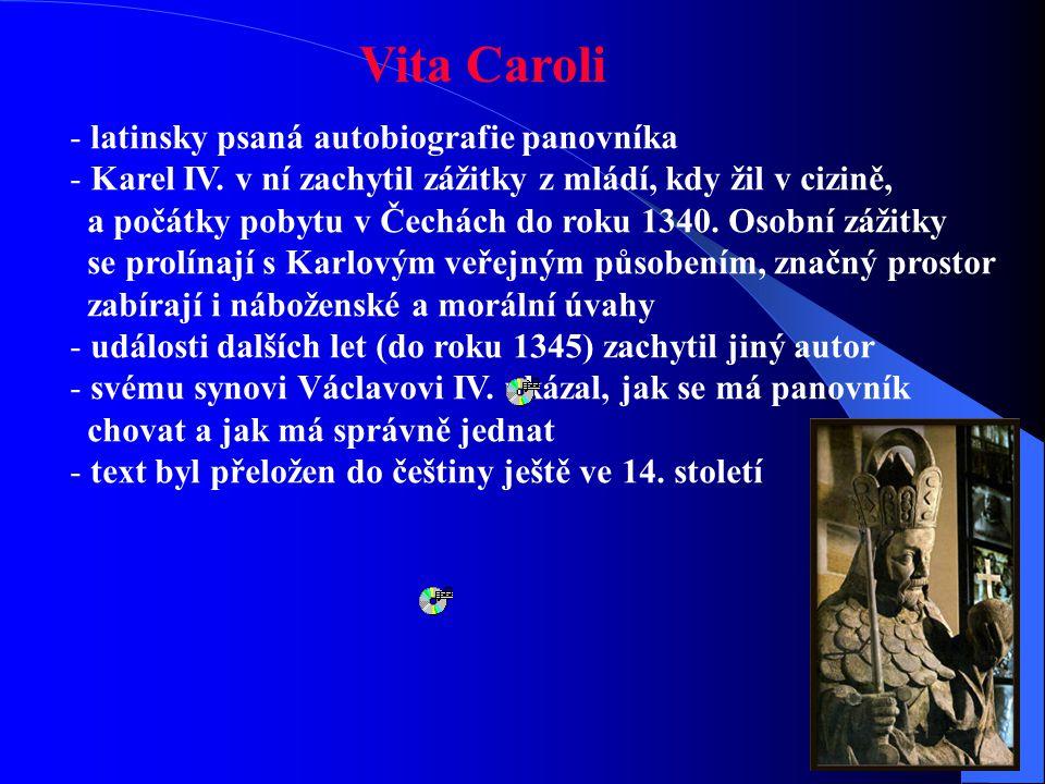  je autorem vlastního životopisu Vita Caroli (Život Karlův) a legendy o svatém Václavu  spolupracoval na latinsky psané kronice Přibíka Pulkavy z Ra