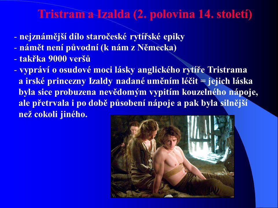 Trojanská kronika (2. polovina 14. století) - představuje staročeskou zábavnou literaturu - česky psaná, prózou - vypráví příběh zpracovaný již ve sta